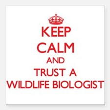 Keep Calm and Trust a Wildlife Biologist Square Ca