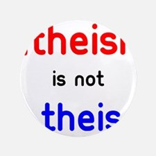 """Atheism Is not A Theism 3.5"""" Button (100 pack)"""