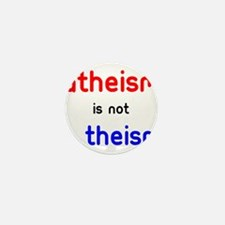 Atheism Is not A Theism Mini Button