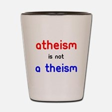 Atheism Is not A Theism Shot Glass