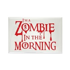 Im a ZOMBIE in the MORNING Magnets