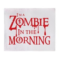 Im a ZOMBIE in the MORNING Throw Blanket