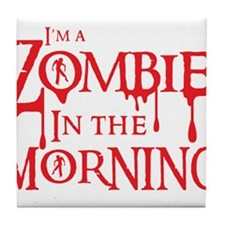 Im a ZOMBIE in the MORNING Tile Coaster