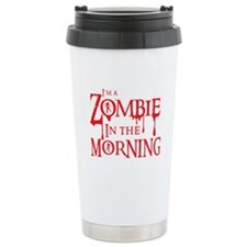 Im a ZOMBIE in the MORNING Travel Mug