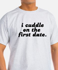 i cuddle on the first date . T-Shirt