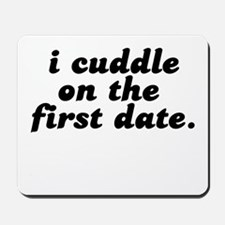i cuddle on the first date . Mousepad