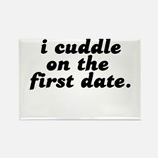 i cuddle on the first date . Rectangle Magnet
