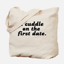 i cuddle on the first date . Tote Bag