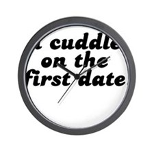 i cuddle on the first date . Wall Clock