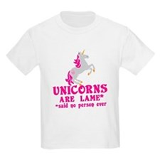 Unicorns are lame* *said no person ever T-Shirt