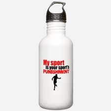 My Sport Is Your Sports Punishment Sports Water Bo