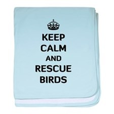 Keep Calm and Rescue Birds baby blanket