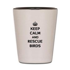 Keep Calm and Rescue Birds Shot Glass