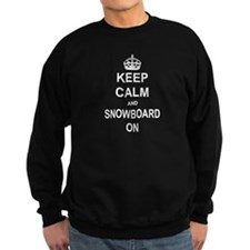 keep calm and snowboard on Sweatshirt