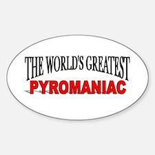 """The World's Greatest Pyromaniac"" Oval Decal"