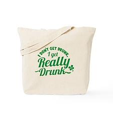 I don't get drunk I get REALLY DRUNK St P Tote Bag