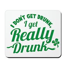 I don't get drunk I get REALLY DRUNK St  Mousepad
