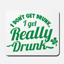 I don't get drunk I get REALLY DRUNK St  Mousepad