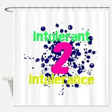 Intolerant 2 Intolerance Shower Curtain