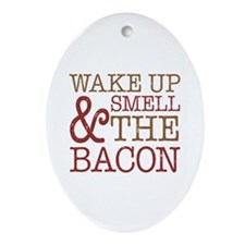 Wake Up Smell Bacon Ornament (Oval)