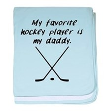 My Favorite Hockey Player Is My Daddy baby blanket