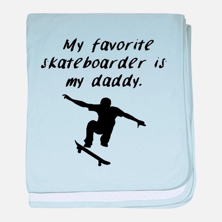 My Favorite Skateboarder Is My Daddy baby blanket