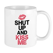 Shut Up Kiss Me Mugs