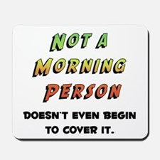 Not a Morning Person Mousepad