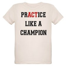 Practice Like A Champion T-Shirt