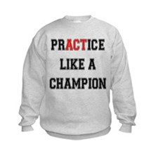 Practice Like A Champion Sweatshirt