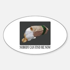 Nobody Can Find Me Now Sticker (Oval)