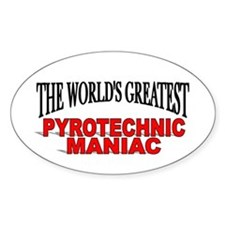 """""""The World's Greatest Pyrotechnic Maniac"""" Decal"""