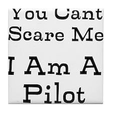You Cant Scare Me I Am A Pilot Tile Coaster