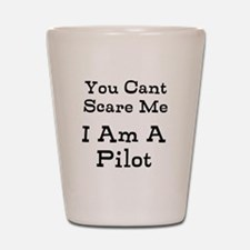 You Cant Scare Me I Am A Pilot Shot Glass