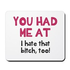 You had me at I hate that bitch Mousepad