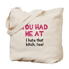 You had me at I hate that bitch Tote Bag