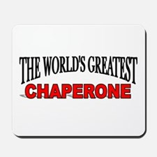 """The World's Greatest Chaperone"" Mousepad"