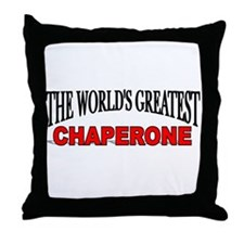 """""""The World's Greatest Chaperone"""" Throw Pillow"""