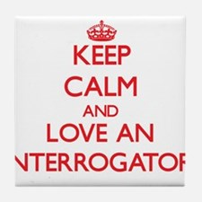 Keep Calm and Love an Interrogator Tile Coaster