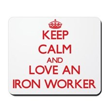 Keep Calm and Love an Iron Worker Mousepad