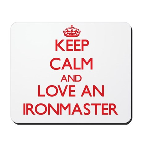 Keep Calm and Love an Ironmaster Mousepad
