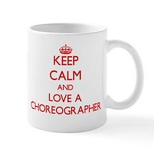 Keep Calm and Love a Choreographer Mugs