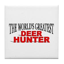 """The World's Greatest Deer Hunter"" Tile Coaster"