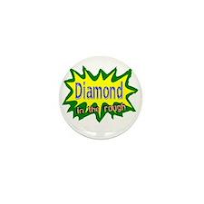 Diamond In The Rough Mini Button
