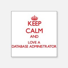 Keep Calm and Love a Database Administrator Sticke