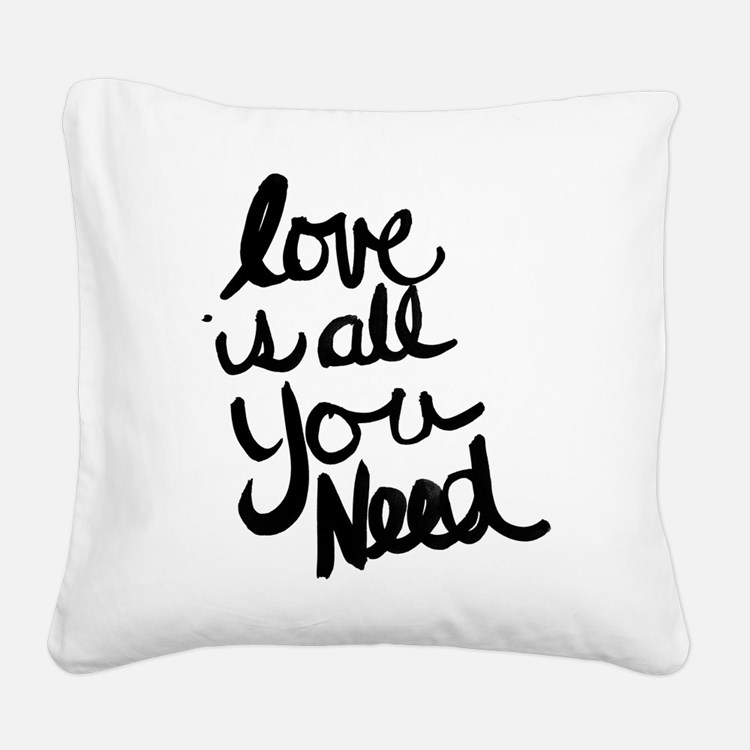 Love is all You Need Square Canvas Pillow