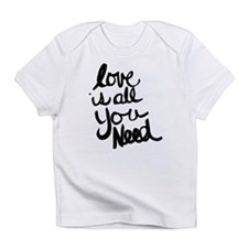 Love is all You Need Infant T-Shirt