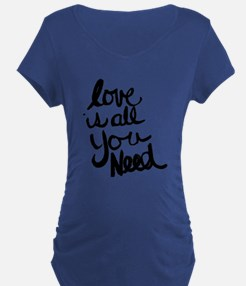 Love is all You Need Maternity T-Shirt