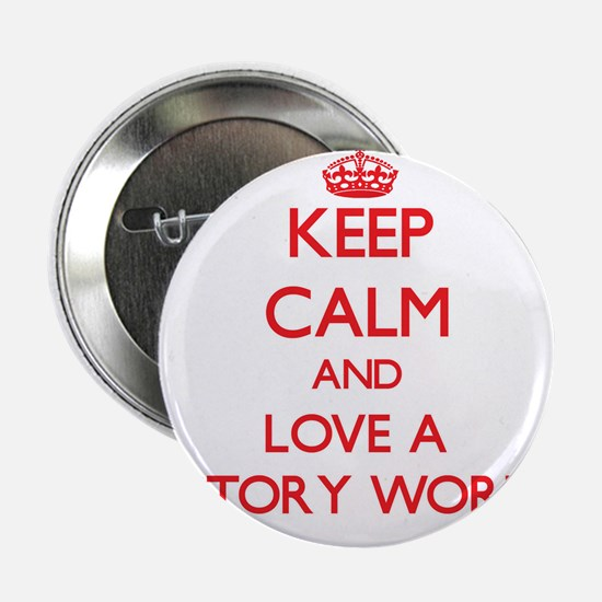 "Keep Calm and Love a Factory Worker 2.25"" Button"