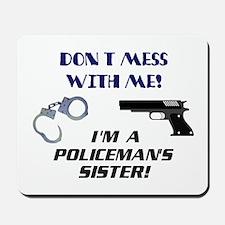 I'm a Policeman's Sister! Mousepad
